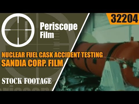 NUCLEAR FUEL CASK ACCIDENT TESTING  SANDIA CORP. FILM  32204