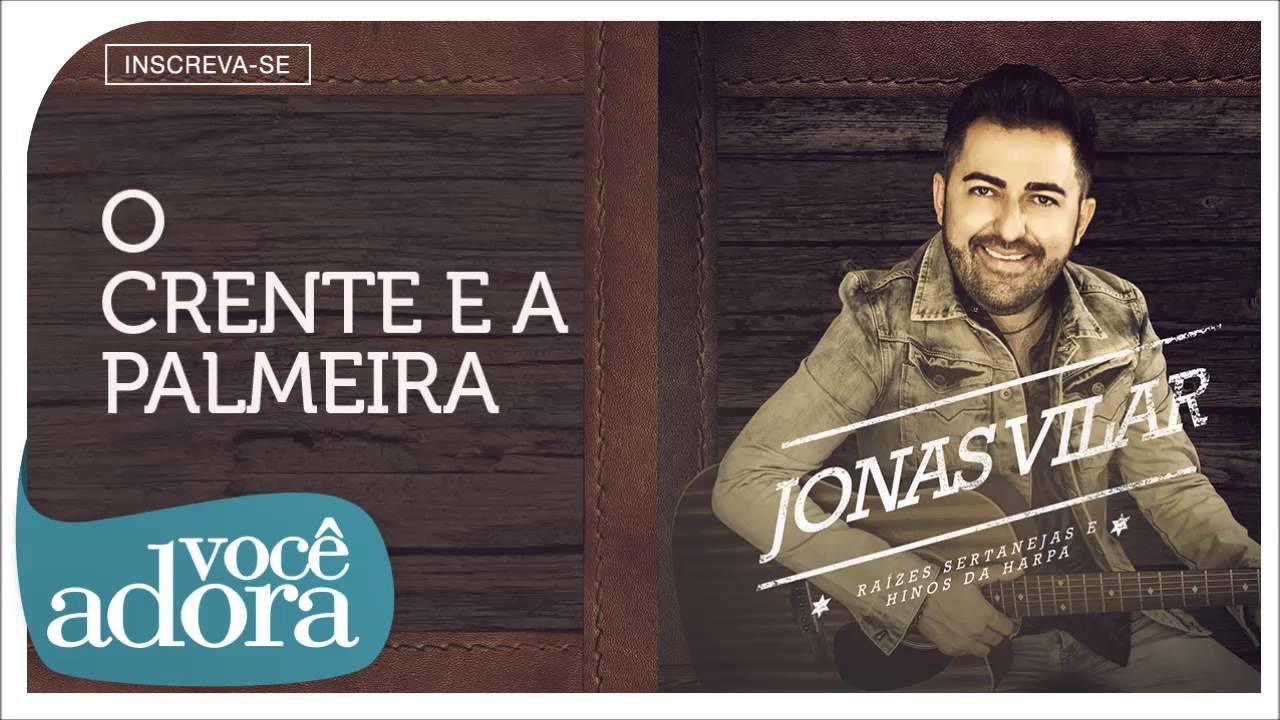 Jonas Vilar - O Crente e a Palmeira (Raízes Sertanejas e Hinos da Harpa) [Áudio Oficial]