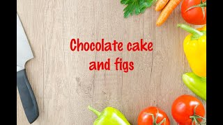 How to cook - Chocolate cake and figs