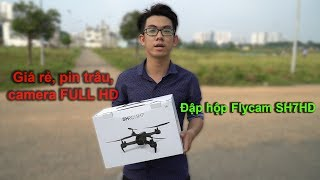 Flycam SH7HD | Đập hộp Flycam SH7HD giá rẻ, pin trâu | Test camera SH7HD Full HD 1080P !!!