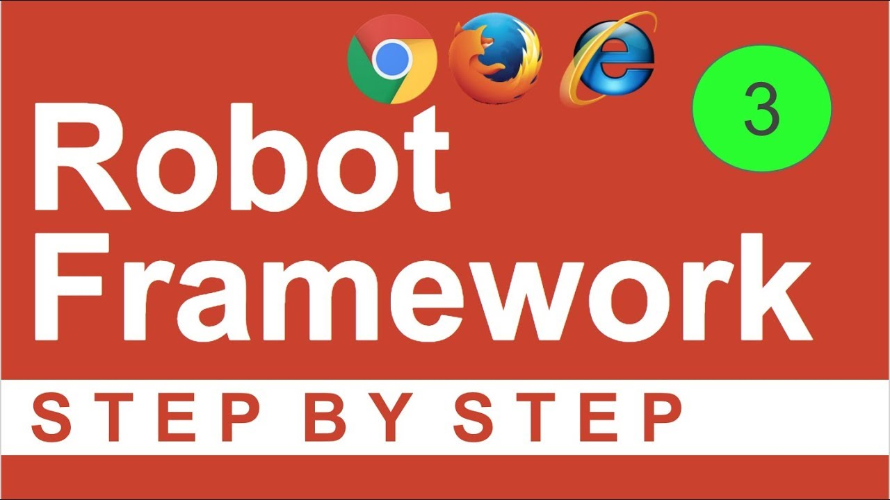 Robot Framework Beginner Tutorial 3 - How to run test on browsers - CHROME,  FIREFOX, IE, EDGE