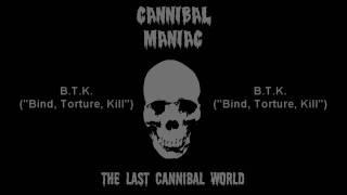 """Cannibal Maniac - B.T.K.(""""Bind, Torture, Kill"""")"""