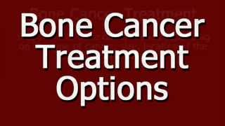 Bone Cancer Treatment Options