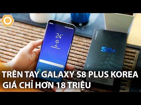 Trên tay Galaxy S8 Plus Korea giá chỉ hơn 18 triệu