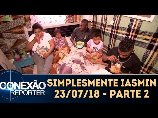 Simplesmente Iasmin - Parte 2 | Conexão Repórter (23/07/18)