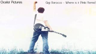 Gigi Barocco - Where is it (Aniki Remix) [HD]