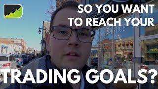 How To Reach Your Trading Goals & Lifestyle