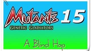 A Blind Hop - Mutants: Genetic Gladiators - Part 15