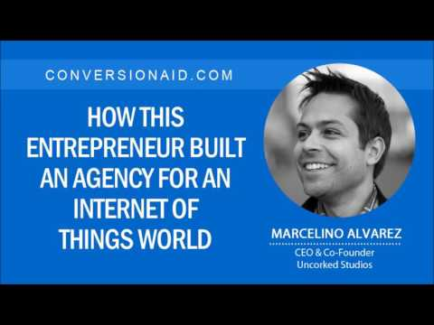 How This Entrepreneur Built an Agency for an Internet of Things World – with Marcelino Alvarez