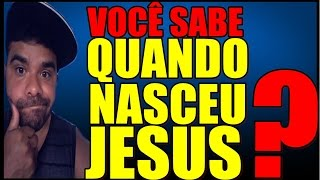 QUAL A DATA DE NASCIMENTO DE JESUS (O_O)  CONSERTANDO AS REDES