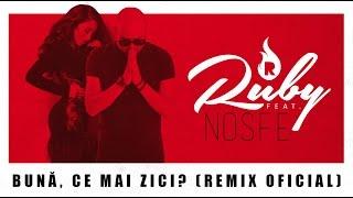 Ruby feat. NOSFE - Buna, ce mai zici? (Remix Oficial)
