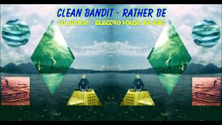 Clean Bandit - Rather Be (DJ Atocip - Electro House Re - Edit) [Original Mix]