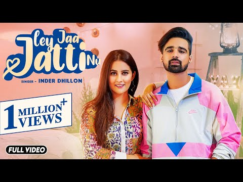 Ley Jaa Jatti Nu | Full Song | Inder Dhillon | Upma Sharma | New Punjabi Song 2020 | FFR