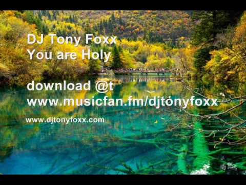 You are Holy (dj tony foxx remix)