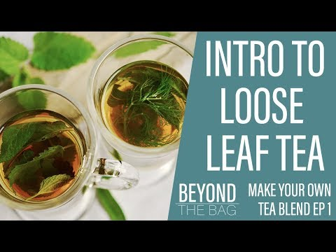 Intro To Loose Leaf | Make Your Own Tea Blend Ep.1