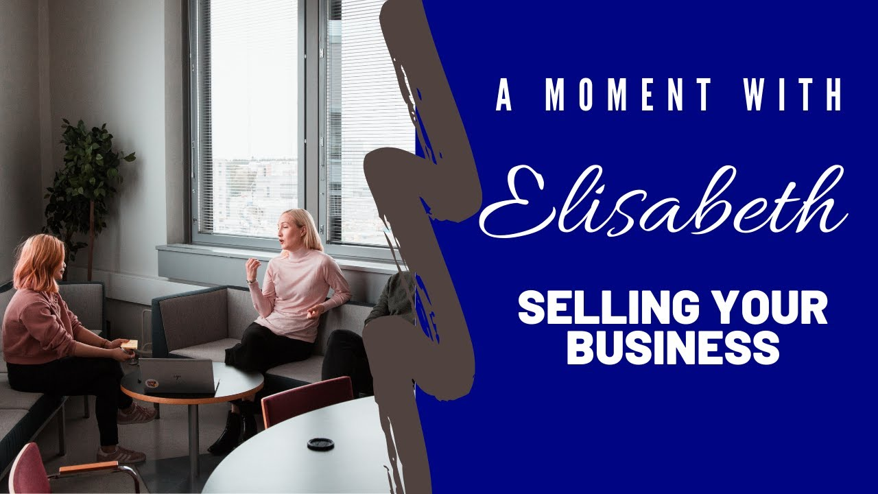 A Moment with Elisabeth - Selling Your Business