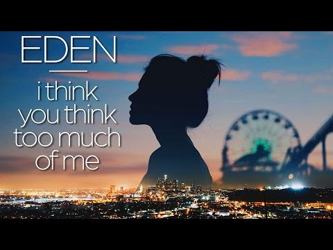 EDEN - I Think You Think Too Much Of Me [FULL EP]