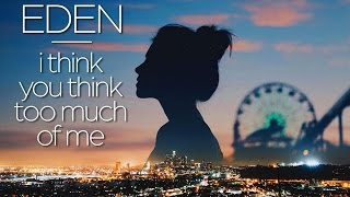 EDEN - i think you think too much of me [FULL EP] MP3
