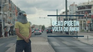 Dead Pigeon - Volta do Amor