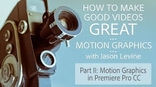 How to Make Great Videos (Part 2) - Motion Graphics in Premiere Pro CC | Adobe Creative Cloud