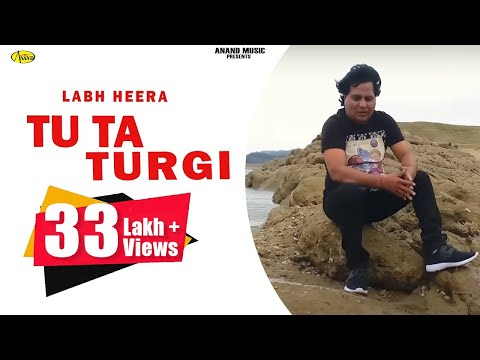 Labh Heera ll Tu Ta Turgi ll (Full Video) Anand Music II New Punjabi Song 2017