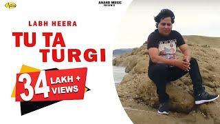 Labh Heera l Tu Ta Turgi I Latest Punjabi Song 2018 l  Anand Music l New Punjabi Song 2018