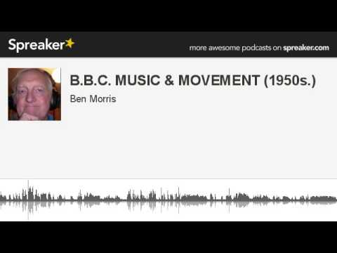 B.B.C. MUSIC & MOVEMENT (1950s.) (made with Spreaker)