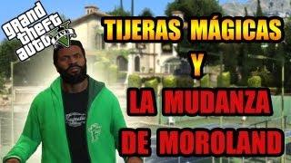 GTA V | TIJERAS MÁGICAS Y LA MUDANZA DE MOROLAND!!! | Elyas