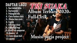 Download Lagu TRI SUAKA - ALBUM TERBARU 2020 - FULL LIRIK - musisi jogja project mp3