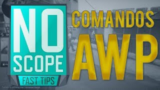 NO SCOPE FAST TIPS #5: Comandos para os AWPs