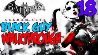Batman Arkham City - Walkthrough - Part 18 - Let's Play (Gameplay & Commentary) [360/PS3/PC]