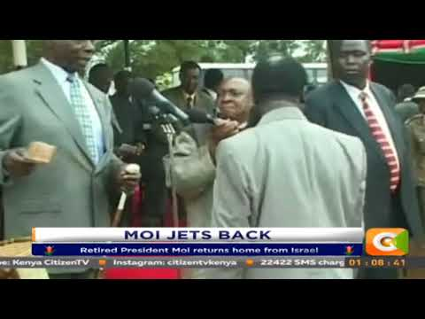 Retired President Moi returns home from Israel.