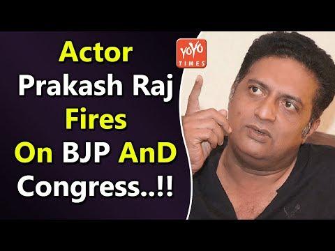 Actor Prakash Raj Fires On BJP And Congress...!!   Narendra Modi   KCR    Deve Gowda   YOYO Times