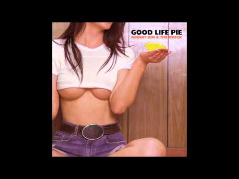 The Death Of Me - Good Life Pie - Robert Jon & The Wreck