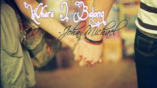 ♫. Where I Belong ; John Michael ♥