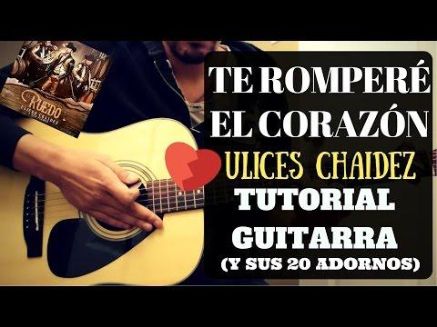 Como tocar Te romperé el corazón - Ulices Chaidez - Requinto - Acordes - Tutorial - Guitarra