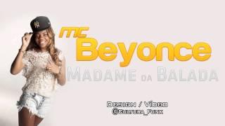 MC Beyonce - Madame Da Balada Lançamento Exclusivo (2013)