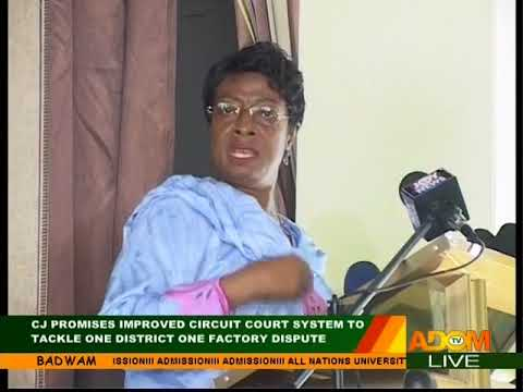 CJ promises improved circuit court system to tackle one district one factory dispute (14-8-17)