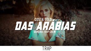 Costa Gold - Das Arábias (Ganeira Trap Crew Remix)
