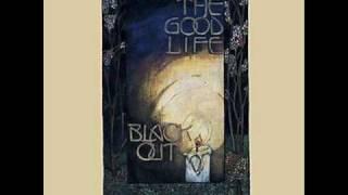 The Good Life - Blackout
