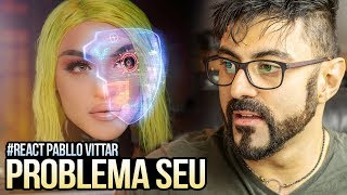 reagindo a pabllo vittar problema seu official music video
