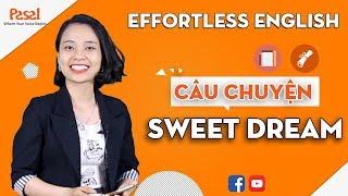 """Học phản xạ với Effortless English - Câu chuyện """"Sweet Dream"""""""