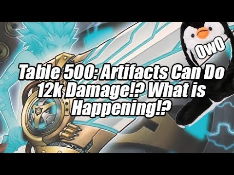 Table 500 - Artifacts Can Do 12,000 Damage!? What is Happening!?