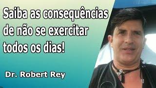 Dr. Rey - Saiba as consequências de não se exercitar todos os dias!