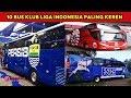 SIAPA PALING KEREN?? 10 Bus Klub Liga Indonesia Paling Keren