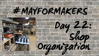 #MAYFORMAKERS Day 22: Shop Organization