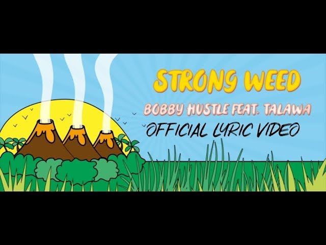 Bobby Hustle - Strong Weed ft.  Talawa (Official Lyric Video)