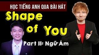 [Part 2] Học tiếng Anh qua bài hát ʃhape of you | Learn to Sing ʃhape of you | AlexD Music Insight