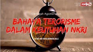 Video Ceramah Agama Islam: Bahaya Teroris Dalam Keutuhan NKRI(Ustadz Abu Yahya Badruslam,Lc) download MP3, 3GP, MP4, WEBM, AVI, FLV Juni 2018