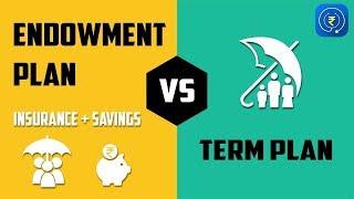 Term Insurance Plan Vs Endowment Plan - Difference b/w Term Insurance Policy & Endowment Policy